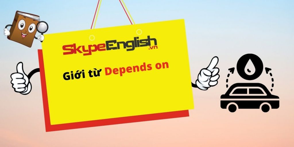 Giới từ: Depends on