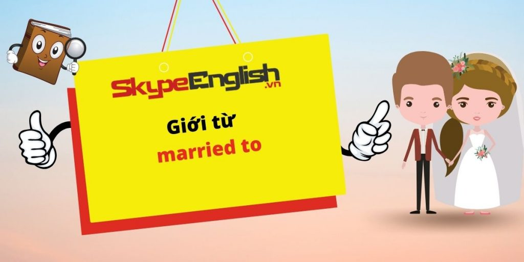 Giới từ: married to