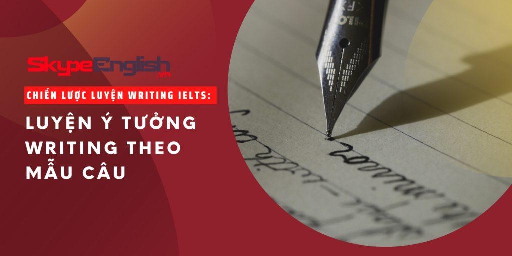 Luyện ý tưởng writing theo mẫu câu