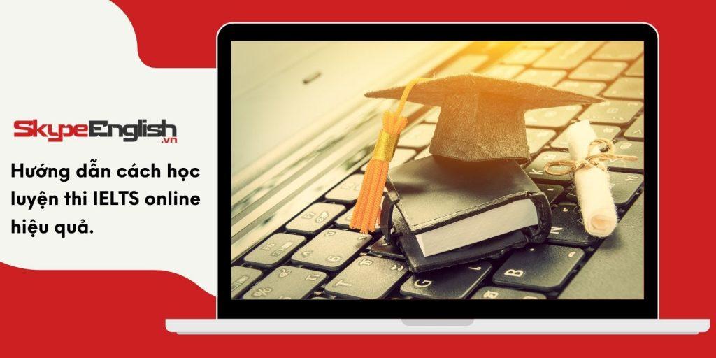 2/ Hướng dẫn cách học luyện thi IELTS online hiệu quả