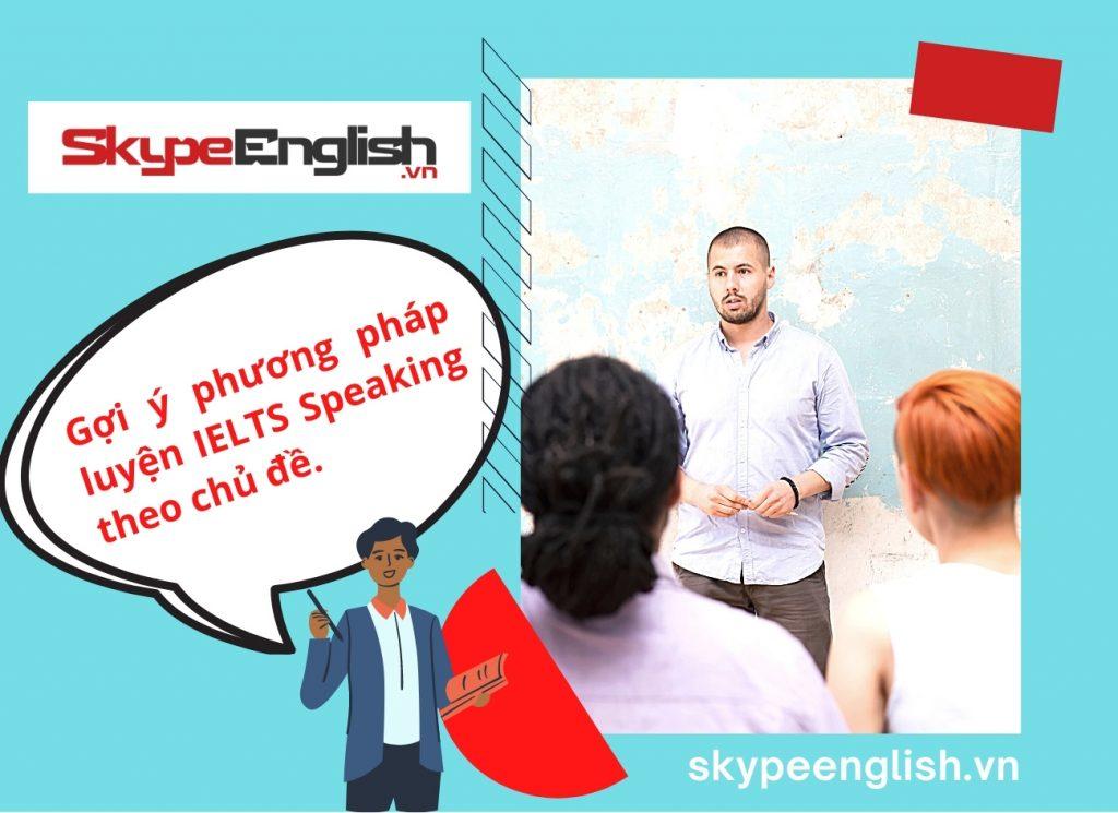 Gợi ý phương pháp luyện ielts speaking theo chủ đề
