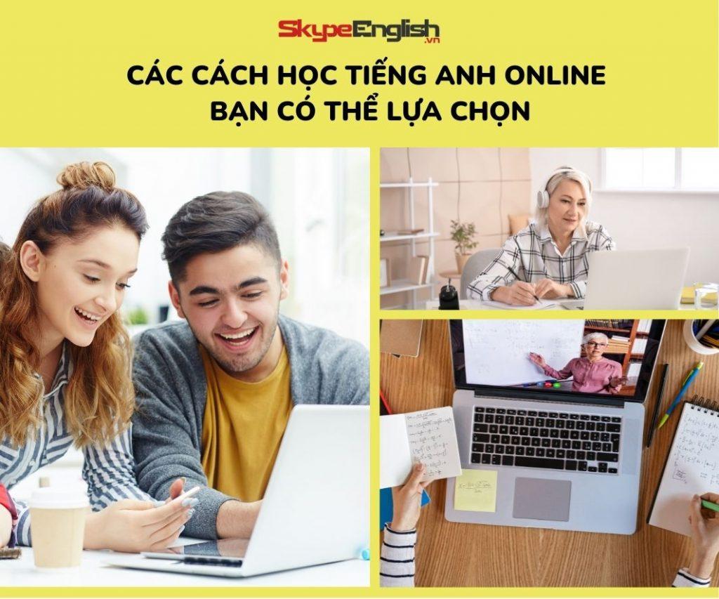 Các cách học tiếng Anh online bạn có thể lựa chọnCác cách học tiếng Anh online bạn có thể lựa chọn